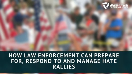 How Law Enforcement Can Prepare for, Respond to and Manage Hate Rallies