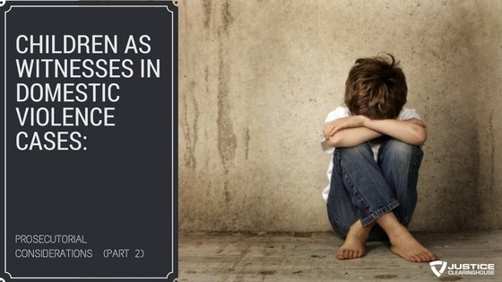 Children as Witnesses in Domestic Violence Cases- Pt 2