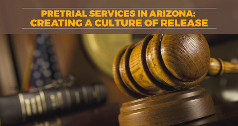 Creating a Culture of Pre-Trial Release in Arizona: An