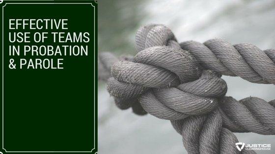 Effective Use of Teams in Probation & Parole