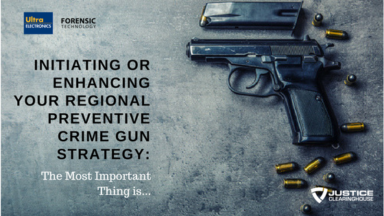 Initiating or Enhancing Your Regional Preventive Crime Gun Strategy_ The Most Important Thing Is…