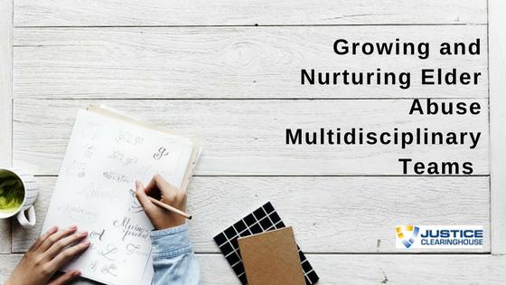 Growing and Nurturing Elder Abuse MDTs